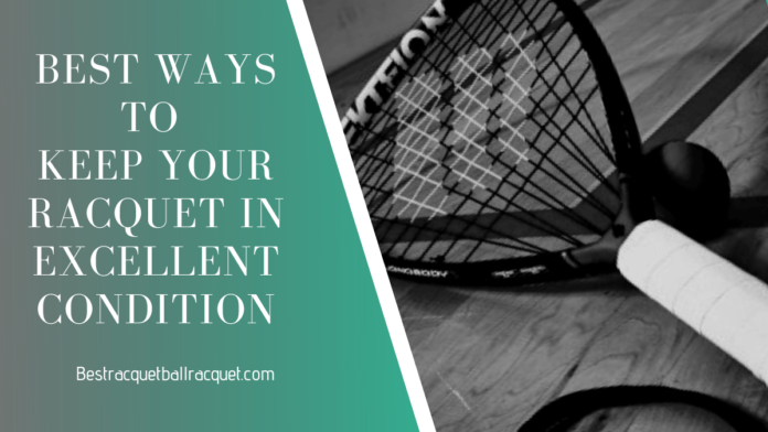 Best Ways To Keep Your Racquet In Excellent Condition