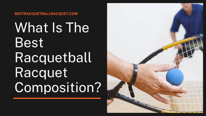 What Is The Best Racquetball Racquet Composition