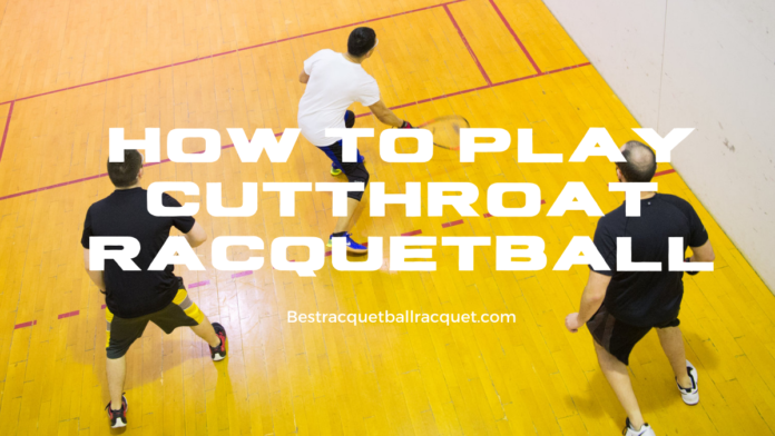 how to play Cutthroat Racquetball