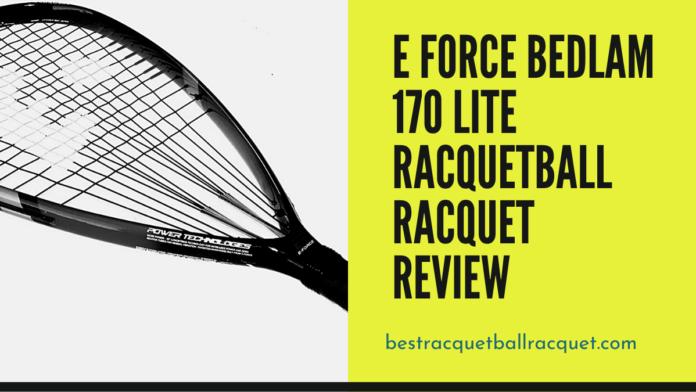 E Force Bedlam 170 Lite Racquetball Racquet Review