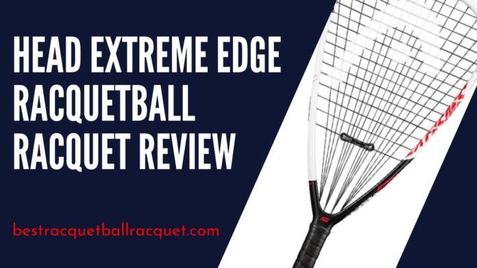 Head Extreme Edge Racquetball Racquet Review