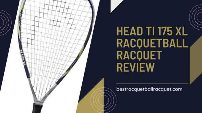 Head Ti 175 XL Racquetball Racquet Review