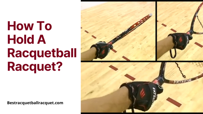 How To Hold A Racquetball Racquet