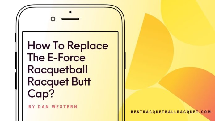 How To Replace The E-Force Racquetball Racquet Butt Cap?