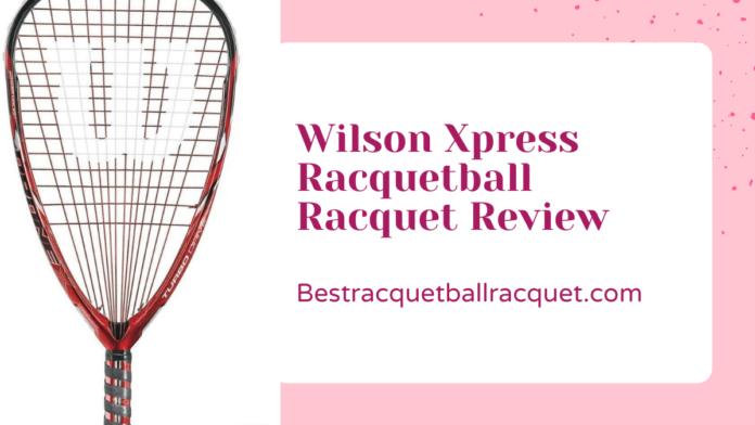 Wilson Xpress Racquetball Racquet Review
